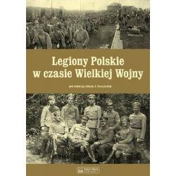 Legiony Polskie w czasie Wielkiej Wojny - Daszyńska Jolanta A.