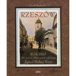 Rzeszów Rok 1915. 100 rocznica odbicia miasta z rąk Rosjan. Epizod Wielkiej Wojny - Rudnicki Jacek