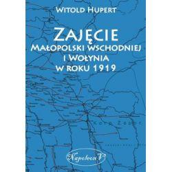 Zajęcie Małopolski wschodniej i Wołynia w roku 1919 - Hupert Witold Książki naukowe i popularnonaukowe