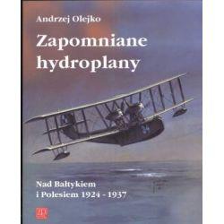 Zapomniane Hydroplany nad Bałtykiem i Polesiem 1924-1937 - Olejko Andrzej Książki naukowe i popularnonaukowe