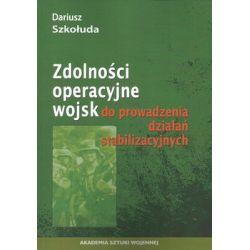 Zdolności operacyjne wojsk do prowadzenia działań stabilizacyjnych - Szkołuda Dariusz Książki naukowe i popularnonaukowe