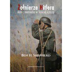 Żołnierze Hitlera. Armia niemiecka w Trzeciej Rzeszy - Shepherd Ben Historia, archeologia