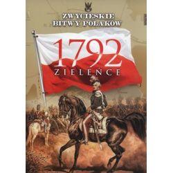 Zwycięskie bitwy Polaków. Zieleńce 1792 - Opracowanie zbiorowe Historia, archeologia
