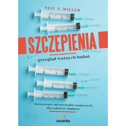 Szczepienia. Przegląd ważnych badań. Streszczenie 400 artykułów naukowych dla rodziców i badaczy - Miller Neil Z.