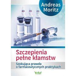 Szczepienia pełne kłamstw - Moritz Andreas