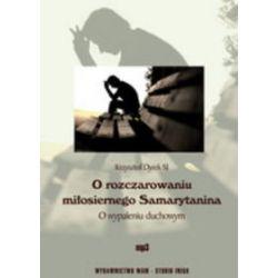 O rozczarowaniu miłosiernego Samarytanina. O wypaleniu duchowym - Dyrek Krzysztof