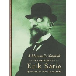 A Mammal's Notebook, The Collected Writings of Erik Satie by Erik Satie, 9781900565660. Country