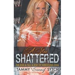 "A Star Shattered, The Rise & Fall & Rise of Wrestling Diva by Tammy ""Sunny"" Sytch, 9781626012578."