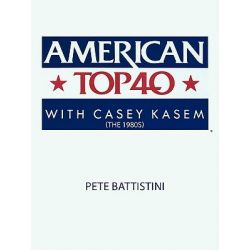 American Top 40 with Casey Kasem (the 1980s) by Pete Battistini, 9781452050386. Historyczne