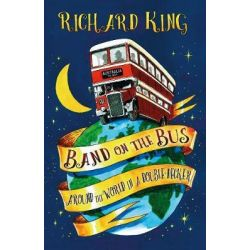 Band on the Bus, Around the World in a Double-Decker by RICHARD KING, 9780750970204. Historyczne