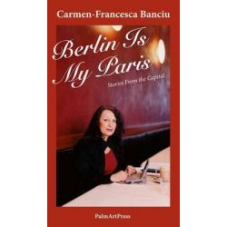 Berlin is My Paris, Stories from the Capital by Carmen-Francesca Banciu, 9783941524668. Historyczne