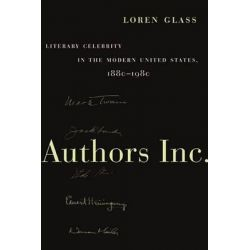 Authors Inc., Literary Celebrity in the Modern United States, 1880-1980 by Loren Glass, 9780814731598. Pozostałe