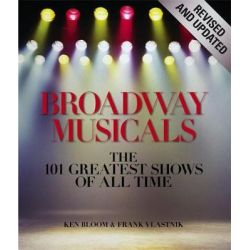 Broadway Musicals, Revised And Updated, The 101 Greatest Shows of All Time by Frank Vlastnik, 9781579128494. Historyczne