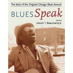 BluesSpeak, Best of the Original Chicago Blues Annual by Lincoln T. Beauchamp, 9780252076923. Historyczne