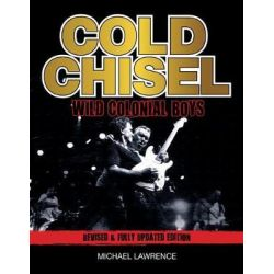 Cold Chisel, Wild Colonial Boys by Michael Lawrence, 9781925556209.