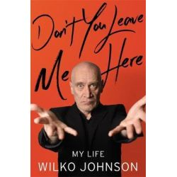 Don't You Leave Me Here, My Life by Wilko Johnson, 9781408708002.