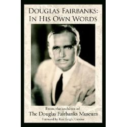 Douglas Fairbanks, In His Own Words by Douglas Fa The Douglas Fairbanks Museum, 9780595397761.