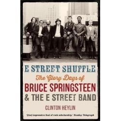 E Street Shuffle, The Glory Days of Bruce Springsteen and the E Street Band by Clinton Heylin, 9781780338682. Historyczne
