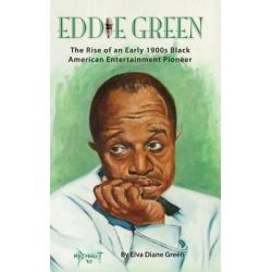 Eddie Green - The Rise of an Early 1900s Black American Entertainment Pioneer (Hardback) by Elva Diane Green, 9781593939670.