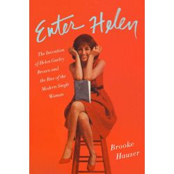 Enter Helen, The Invention of Helen Gurley Brown and the Rise of the Modern Single Woman by Brooke Hauser, 9780062498403. Historyczne