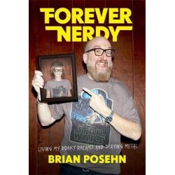 Forever Nerdy, Living My Dorky Dreams and Staying Metal by Brian Posehn, 9780306825576.