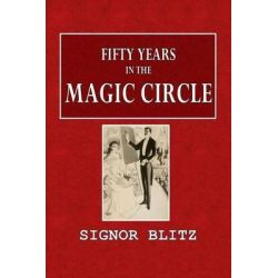 Fifty Years in the Magic Circle, Being an Account of the Author's Professional Life; His Wonderful Tricks and Feats; Wit Historyczne