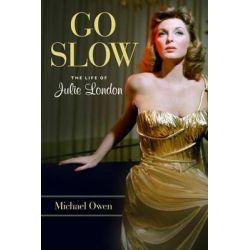 Go Slow, The Life of Julie London by Michael Owen, 9781613738573. Pozostałe
