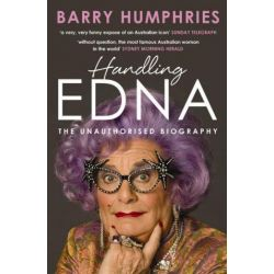 Handling Edna , The Unauthorised Biography by Barry Humphries, 9780733627187.