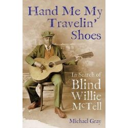 Hand Me My Travelin' Shoes, In Search of Blind Willie McTell by Michael Gray, 9781556529757.