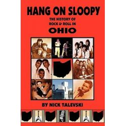 Hang on Sloopy, The History of Rock & Roll in Ohio by Nick Talevski, 9780980056105.
