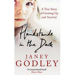 Handstands In The Dark, A True Story of Growing Up and Survival by Janey Godley, 9780091908775.