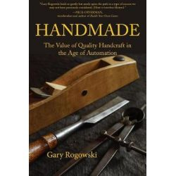 Handmade, The Value of Quality Handcraft in the Age of Automation by Gary Rogowski, 9781610353144.