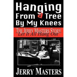 Hanging from a Tree by My Knees by Jerry Lee Masters, 9780981965741.