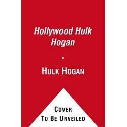 Hollywood Hulk Hogan by Hulk Hogan, 9781451623451.