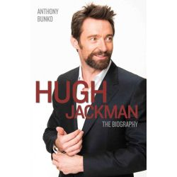 Hugh Jackman, The Biography by Anthony Bunko, 9781782199144. Historyczne