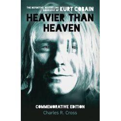 Heavier Than Heaven, The Biography of Kurt Cobain by Charles R. Cross, 9781444792713.