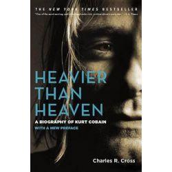 Heavier Than Heaven, A Biography of Kurt Cobain by Charles R. Cross, 9780786884025.