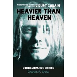 Heavier Than Heaven, The Biography of Kurt Cobain by Charles R. Cross, 9780340739396.