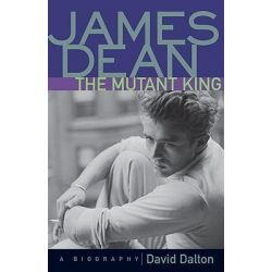 James Dean: The Mutant King, A Biography by David Dalton, 9781556523984.