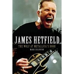 James Hetfield, The Wolf at Metallica's Door by Mark Eglinton, 9781906191047.