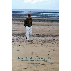 "Jazz, So Much in My Life by Jim ""Bert"" Whyatt, 9781845301545."