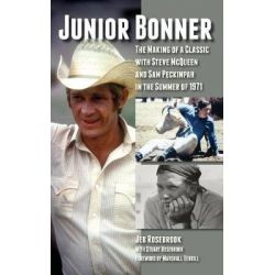 Junior Bonner, The Making of a Classic with Steve McQueen and Sam Peckinpah in the Summer of 1971 (Hardback) by Jeb Rosebrook, 9781629332901. Country