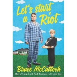 Let's Start a Riot, How A Young Drunk Punk Became a Hollywood Dad by Bruce McCulloch, 9780062399854.