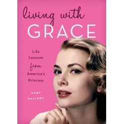 Living with Grace, Life Lessons from America's Princess by Mary Mallory, 9781493030507. Pozostałe