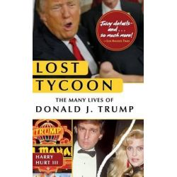 Lost Tycoon, The Many Lives of Donald J. Trump by Harry Hurt III, 9781626543935. Pozostałe
