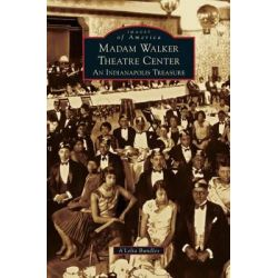 Madame Walker Theatre Center, An Indianapolis Treasure by A'Lelia Bundles, 9781531668594.