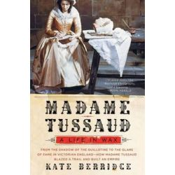 Madame Tussaud, A Life in Wax by Kate Berridge, 9780060528485.