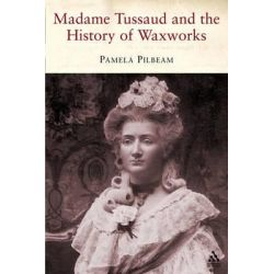 Madame Tussaud and the History of W by Pamela Pilbeam, 9781852855116.
