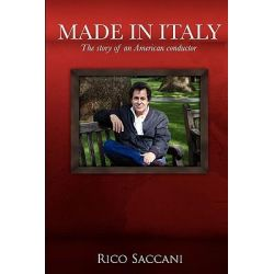 Made in Italy, The Story of an American Conductor by Rico Saccani, 9781461186618.