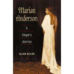 Marian Anderson, A SINGER'S JOURNEY by Allan R. Keiler, 9780252070679. Historyczne